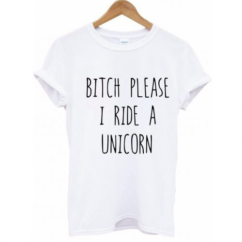 Bitch Please I Ride a Unicorn T-Shirt white
