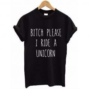 Bitch Please I Ride a Unicorn T-Shirt black