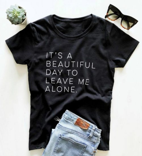 It's a Beautiful Day to Leave Me Alone T Shirt